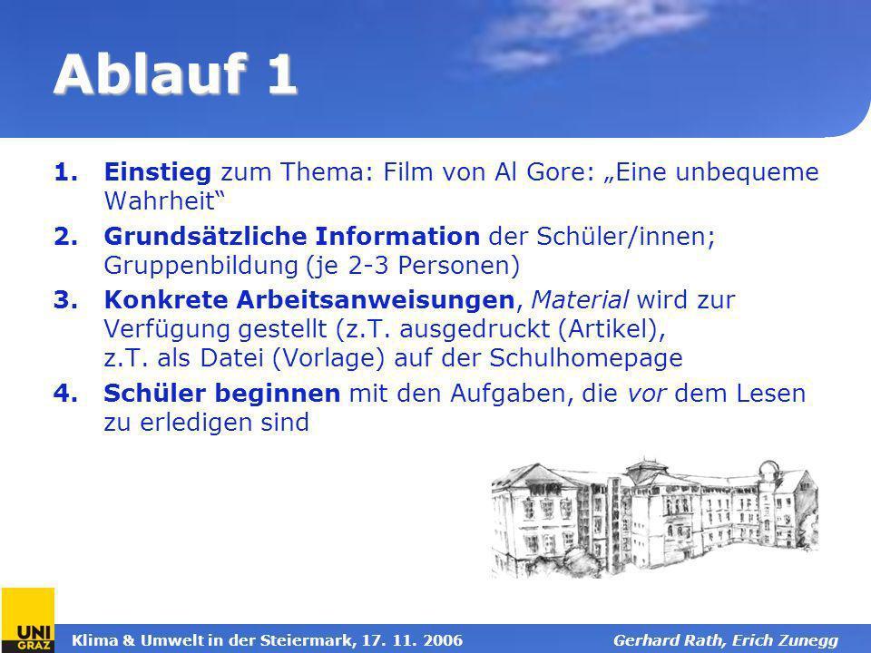 Klima & Umwelt in der Steiermark, 17. 11. 2006Gerhard Rath, Erich Zunegg Ablauf 1 1.Einstieg zum Thema: Film von Al Gore: Eine unbequeme Wahrheit 2.Gr