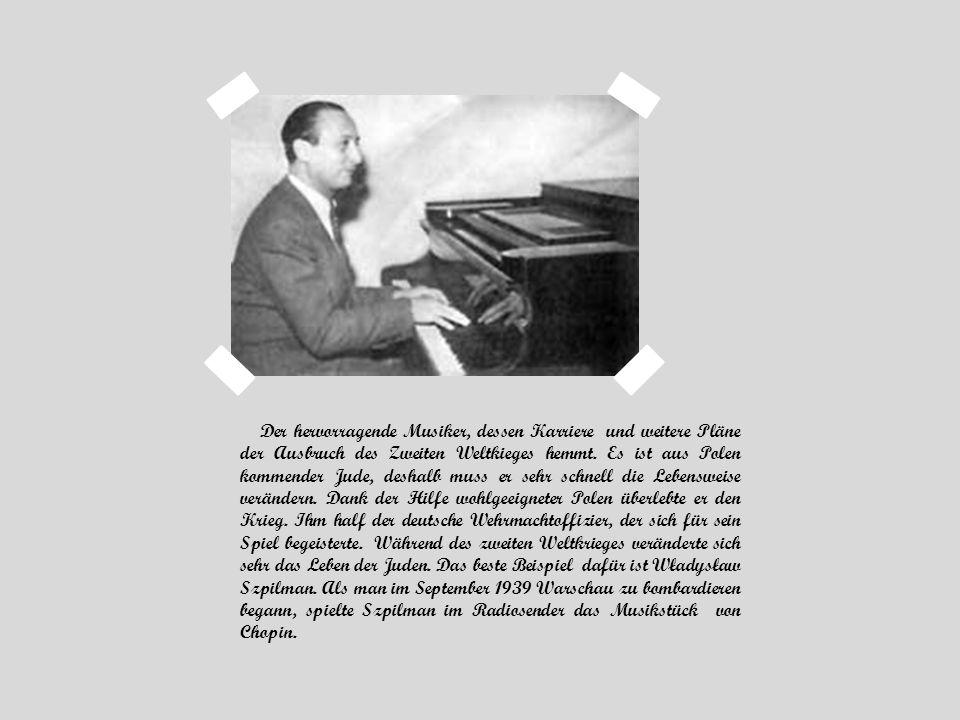Der hervorragende Musiker, dessen Karriere und weitere Pläne der Ausbruch des Zweiten Weltkieges hemmt. Es ist aus Polen kommender Jude, deshalb muss