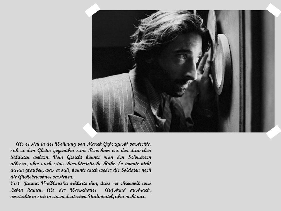 Als er sich in der Wohnung von Marek G ę bczynski versteckte, sah er dem Ghetto gegenüber seine Bewohner vor den deutschen Soldaten wehren. Vom Gesich