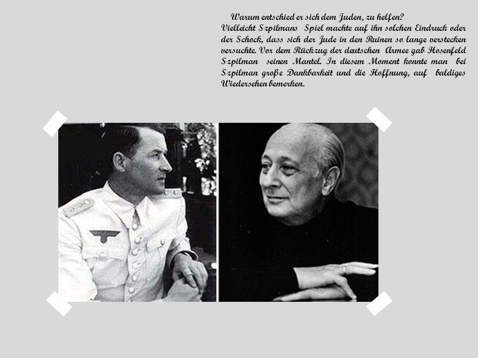 Warum entschied er sich dem Juden, zu helfen? Vielleicht Szpilmans Spiel machte auf ihn solchen Eindruck oder der Schock, dass sich der Jude in den Ru