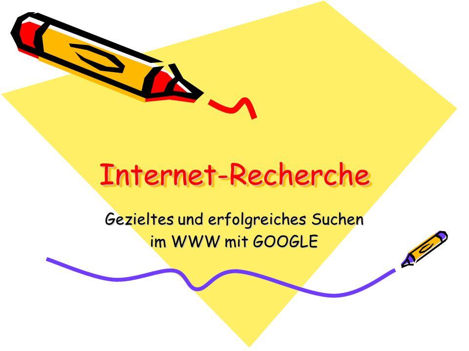 Internet-RechercheInternet-Recherche Gezieltes und erfolgreiches Suchen im WWW mit GOOGLE