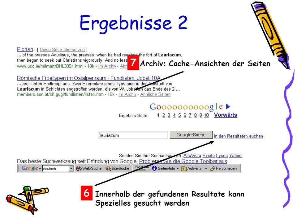 Ergebnisse 2 6 Innerhalb der gefundenen Resultate kann Spezielles gesucht werden Archiv: Cache-Ansichten der Seiten 7
