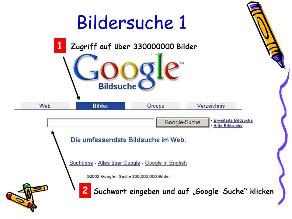 Bildersuche 1 Suchwort eingeben und auf Google-Suche klicken 2 Zugriff auf über 330000000 Bilder 1