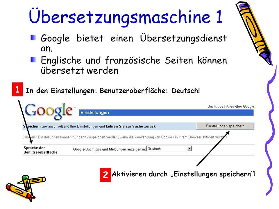 Übersetzungsmaschine 1 In den Einstellungen: Benutzeroberfläche: Deutsch! 1 Google bietet einen Übersetzungsdienst an. Englische und französische Seit