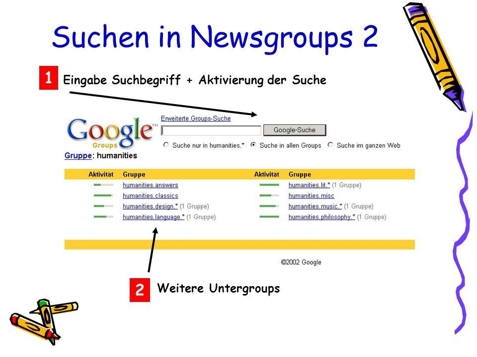 Suchen in Newsgroups 2 Eingabe Suchbegriff + Aktivierung der Suche 1 2 Weitere Untergroups