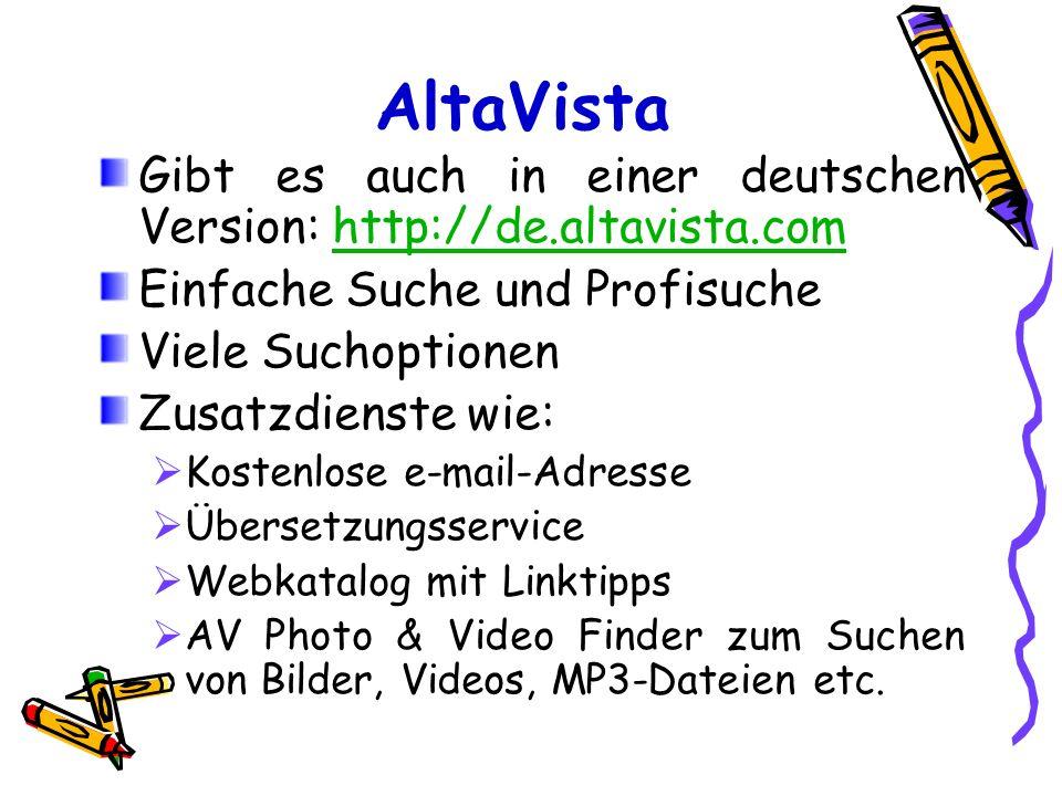 AltaVista Gibt es auch in einer deutschen Version: http://de.altavista.comhttp://de.altavista.com Einfache Suche und Profisuche Viele Suchoptionen Zus