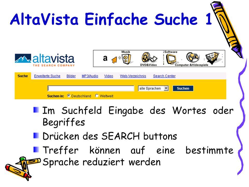 AltaVista Einfache Suche 1 Im Suchfeld Eingabe des Wortes oder Begriffes Drücken des SEARCH buttons Treffer können auf eine bestimmte Sprache reduzier