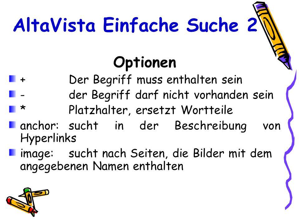 AltaVista Einfache Suche 2 Optionen +Der Begriff muss enthalten sein -der Begriff darf nicht vorhanden sein *Platzhalter, ersetzt Wortteile anchor: su