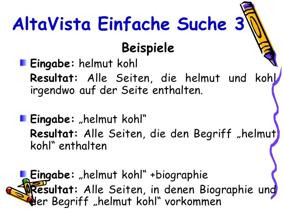 AltaVista Einfache Suche 3 Beispiele Eingabe: helmut kohl Resultat: Alle Seiten, die helmut und kohl irgendwo auf der Seite enthalten. Eingabe: helmut