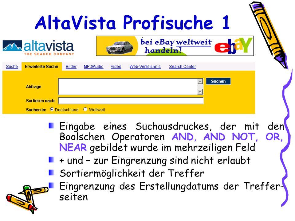 AltaVista Profisuche 1 Eingabe eines Suchausdruckes, der mit den Boolschen Operatoren AND, AND NOT, OR, NEAR gebildet wurde im mehrzeiligen Feld + und