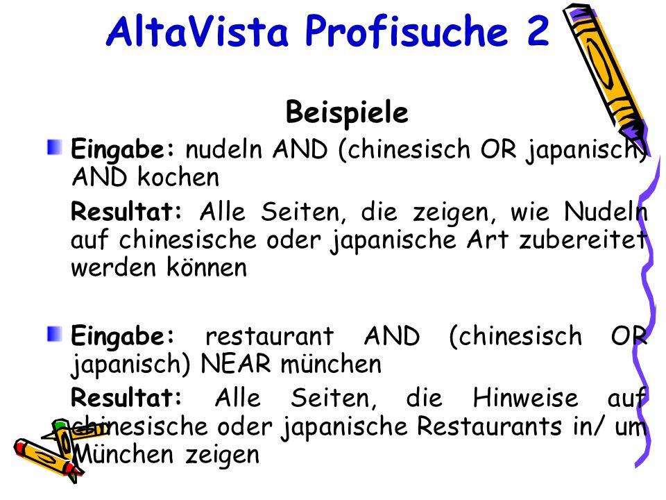 AltaVista Profisuche 2 Beispiele Eingabe: nudeln AND (chinesisch OR japanisch) AND kochen Resultat: Alle Seiten, die zeigen, wie Nudeln auf chinesisch