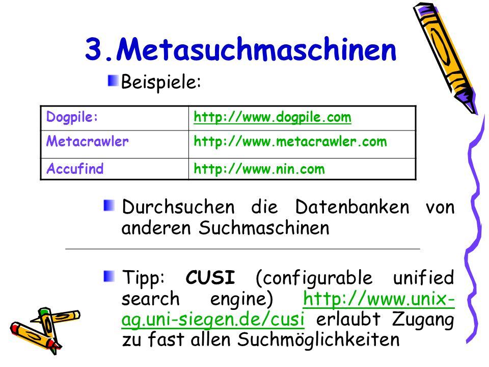 3.Metasuchmaschinen Durchsuchen die Datenbanken von anderen Suchmaschinen Tipp: CUSI (configurable unified search engine) http://www.unix- ag.uni-sieg