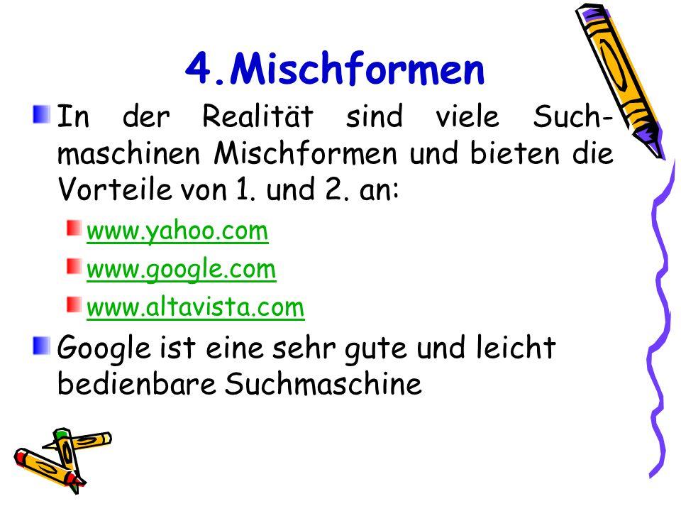 4.Mischformen In der Realität sind viele Such- maschinen Mischformen und bieten die Vorteile von 1. und 2. an: www.yahoo.com www.google.com www.altavi