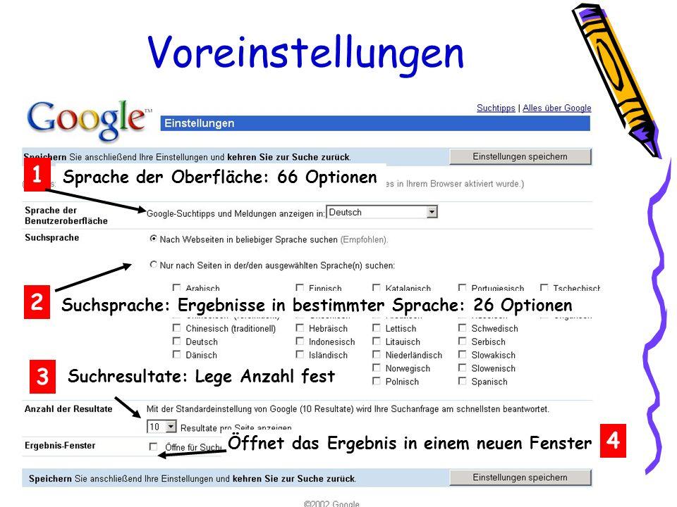 Voreinstellungen 1 Sprache der Oberfläche: 66 Optionen 2 Suchsprache: Ergebnisse in bestimmter Sprache: 26 Optionen 3 Suchresultate: Lege Anzahl fest