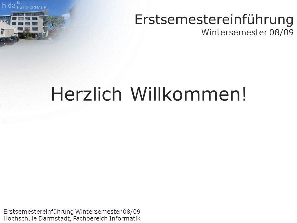 Erstsemestereinführung Wintersemester 08/09 Hochschule Darmstadt, Fachbereich Informatik Erstsemestereinführung Wintersemester 08/09 Herzlich Willkommen!