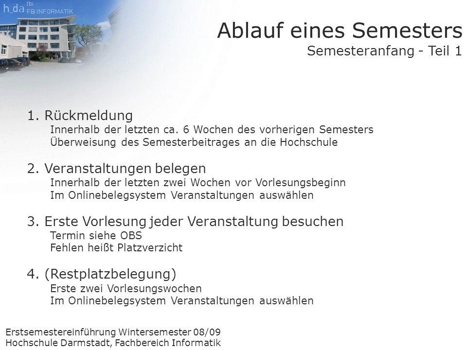 Erstsemestereinführung Wintersemester 08/09 Hochschule Darmstadt, Fachbereich Informatik 1.Rückmeldung Innerhalb der letzten ca.
