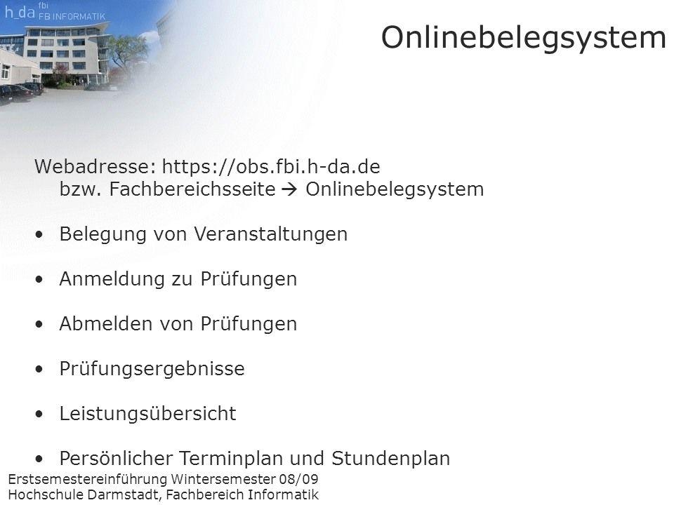 Erstsemestereinführung Wintersemester 08/09 Hochschule Darmstadt, Fachbereich Informatik Webadresse: https://obs.fbi.h-da.de bzw.