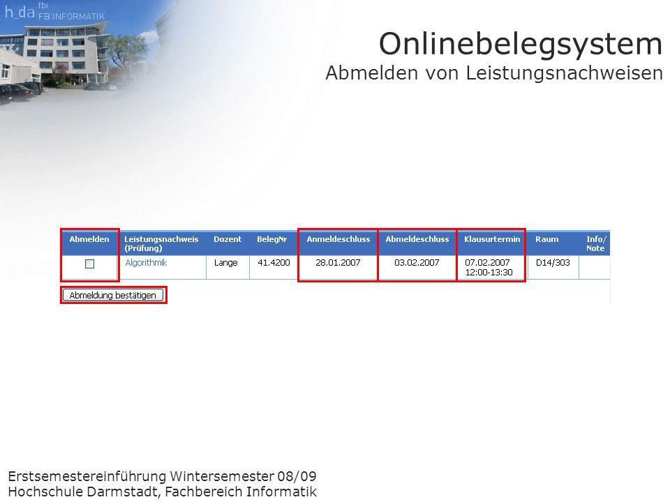 Erstsemestereinführung Wintersemester 08/09 Hochschule Darmstadt, Fachbereich Informatik Onlinebelegsystem Abmelden von Leistungsnachweisen