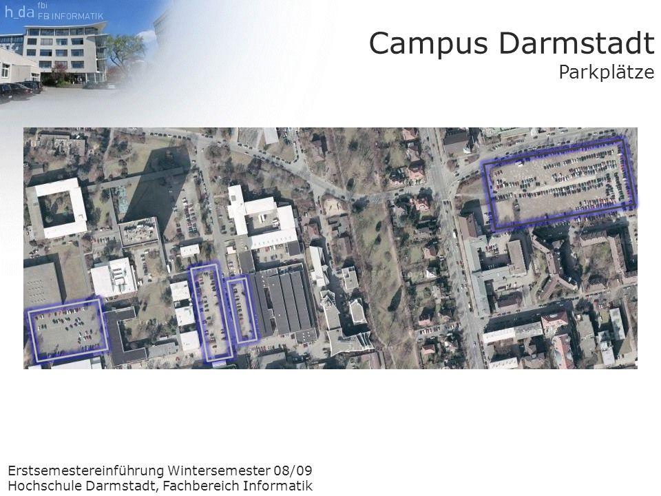 Erstsemestereinführung Wintersemester 08/09 Hochschule Darmstadt, Fachbereich Informatik Campus Darmstadt Parkplätze