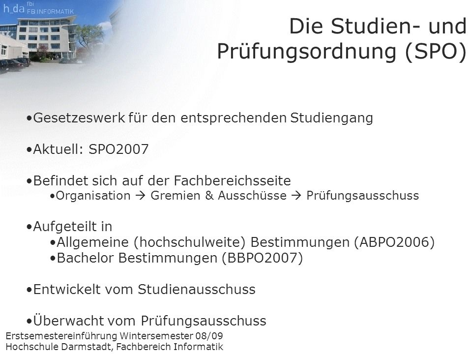Erstsemestereinführung Wintersemester 08/09 Hochschule Darmstadt, Fachbereich Informatik Who is Who Prüfungssekretariat B.