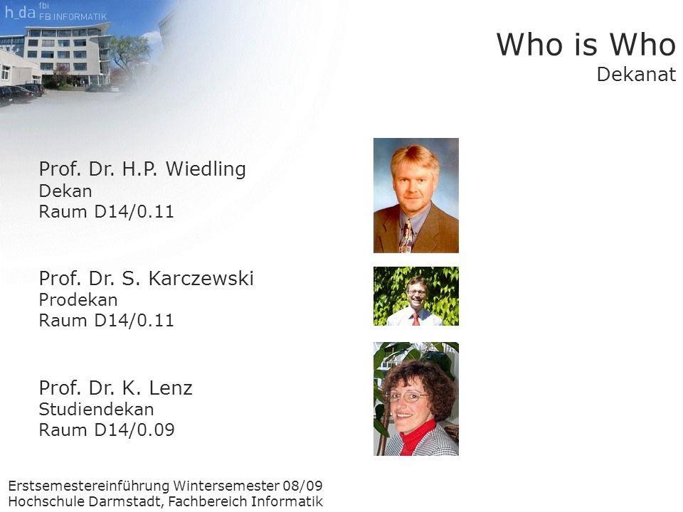 Erstsemestereinführung Wintersemester 08/09 Hochschule Darmstadt, Fachbereich Informatik Who is Who Dekanat Prof.