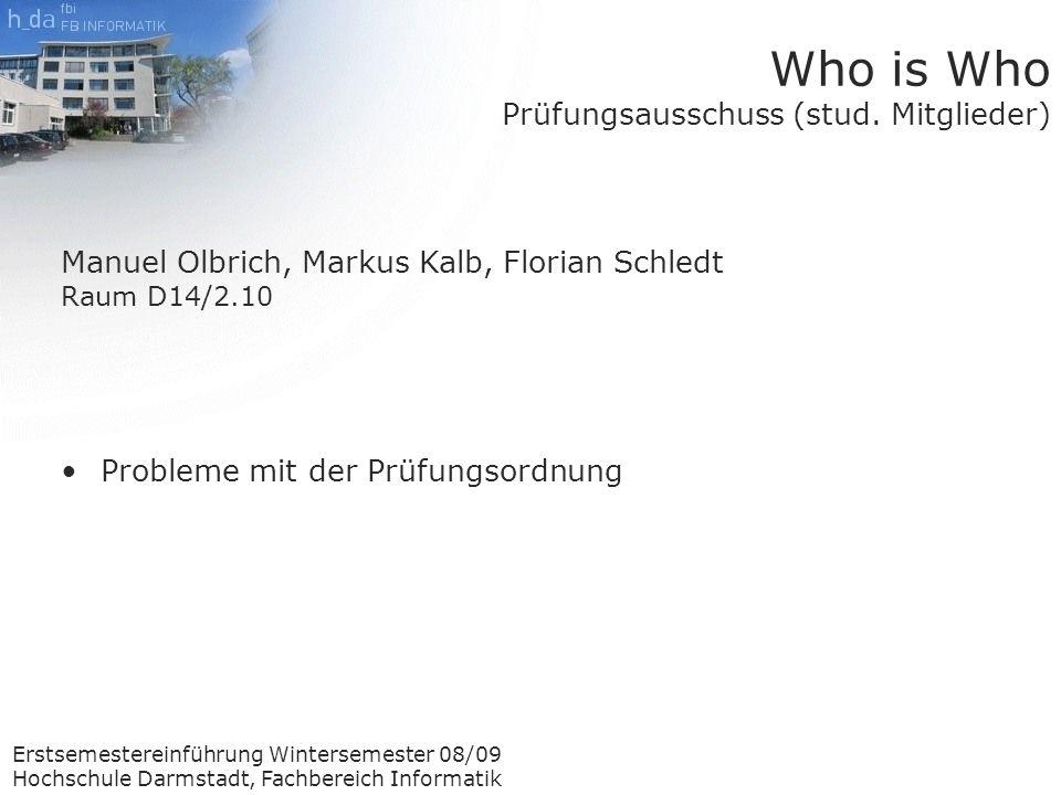 Erstsemestereinführung Wintersemester 08/09 Hochschule Darmstadt, Fachbereich Informatik Who is Who Prüfungsausschuss (stud.