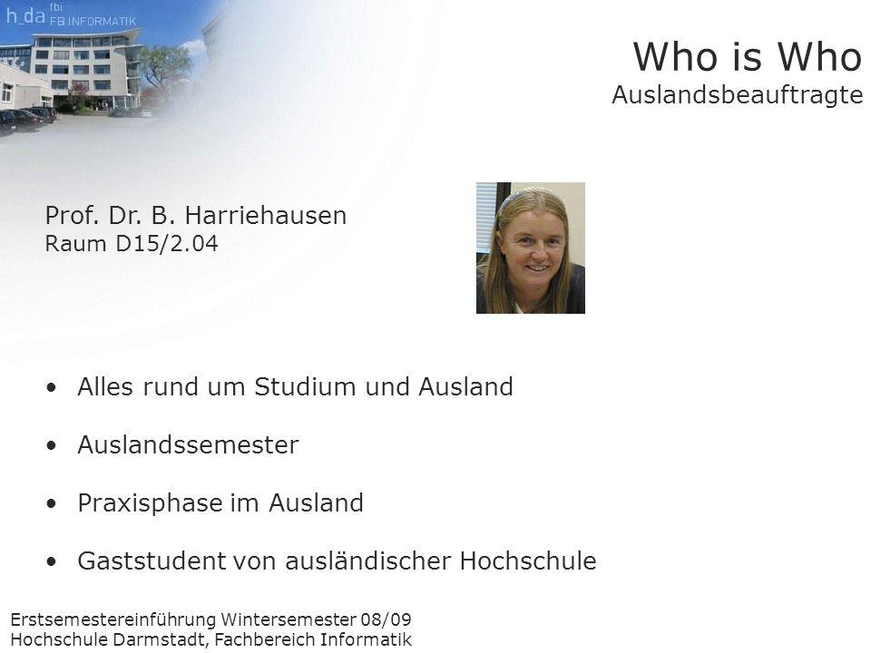 Erstsemestereinführung Wintersemester 08/09 Hochschule Darmstadt, Fachbereich Informatik Who is Who Auslandsbeauftragte Prof.