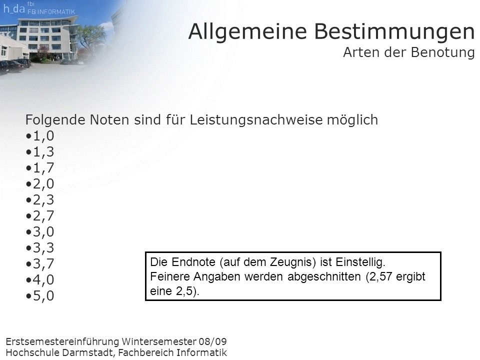 Erstsemestereinführung Wintersemester 08/09 Hochschule Darmstadt, Fachbereich Informatik 105 ECTS aus Modulen des ersten Studienabschnitts (1.-4.