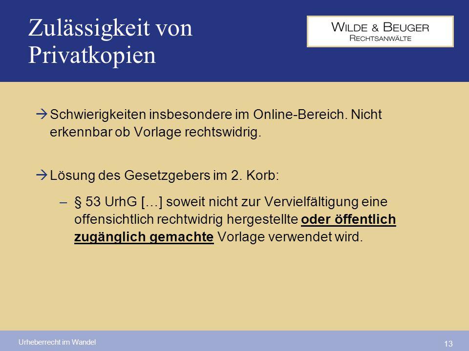 Urheberrecht im Wandel 13 Zulässigkeit von Privatkopien Schwierigkeiten insbesondere im Online-Bereich. Nicht erkennbar ob Vorlage rechtswidrig. Lösun