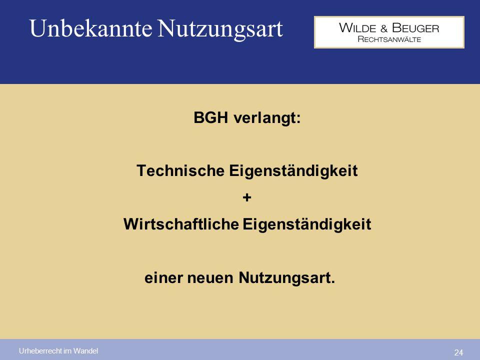 Urheberrecht im Wandel 24 BGH verlangt: Technische Eigenständigkeit + Wirtschaftliche Eigenständigkeit einer neuen Nutzungsart. Unbekannte Nutzungsart