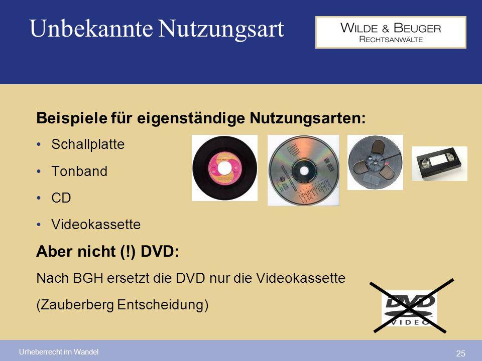Urheberrecht im Wandel 25 Beispiele für eigenständige Nutzungsarten: Schallplatte Tonband CD Videokassette Aber nicht (!) DVD: Nach BGH ersetzt die DV