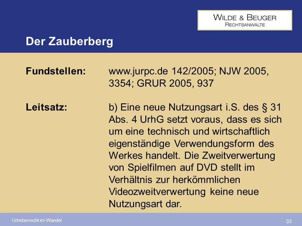 Urheberrecht im Wandel 33 Fundstellen:www.jurpc.de 142/2005; NJW 2005, 3354; GRUR 2005, 937 Leitsatz:b) Eine neue Nutzungsart i.S. des § 31 Abs. 4 Urh