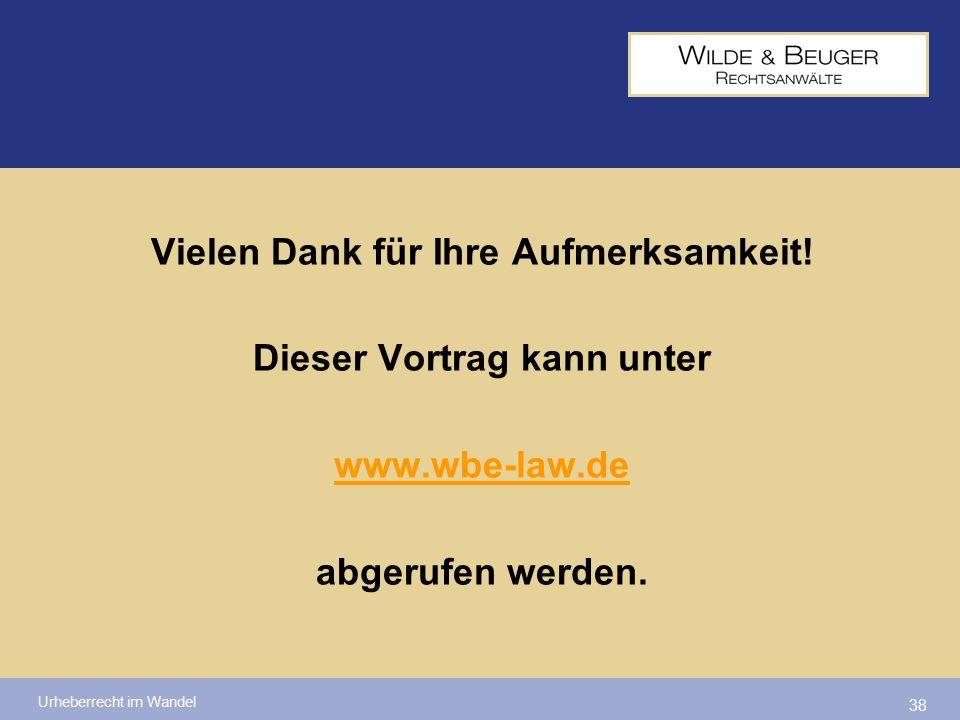 Urheberrecht im Wandel 38 Vielen Dank für Ihre Aufmerksamkeit! Dieser Vortrag kann unter www.wbe-law.de abgerufen werden.