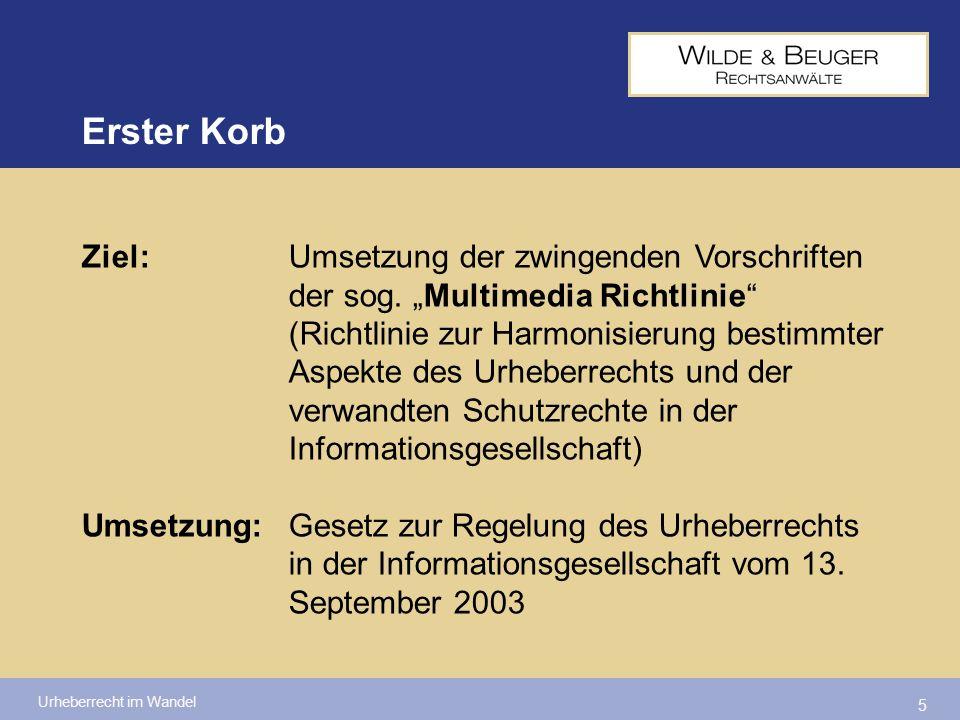 Urheberrecht im Wandel 5 Ziel: Umsetzung der zwingenden Vorschriften der sog. Multimedia Richtlinie (Richtlinie zur Harmonisierung bestimmter Aspekte