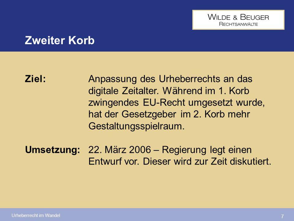 Urheberrecht im Wandel 7 Ziel: Anpassung des Urheberrechts an das digitale Zeitalter. Während im 1. Korb zwingendes EU-Recht umgesetzt wurde, hat der