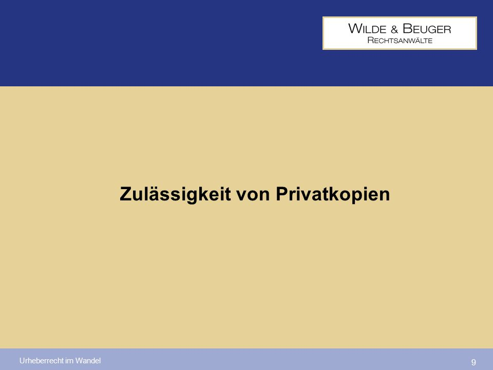 Urheberrecht im Wandel 9 Zulässigkeit von Privatkopien