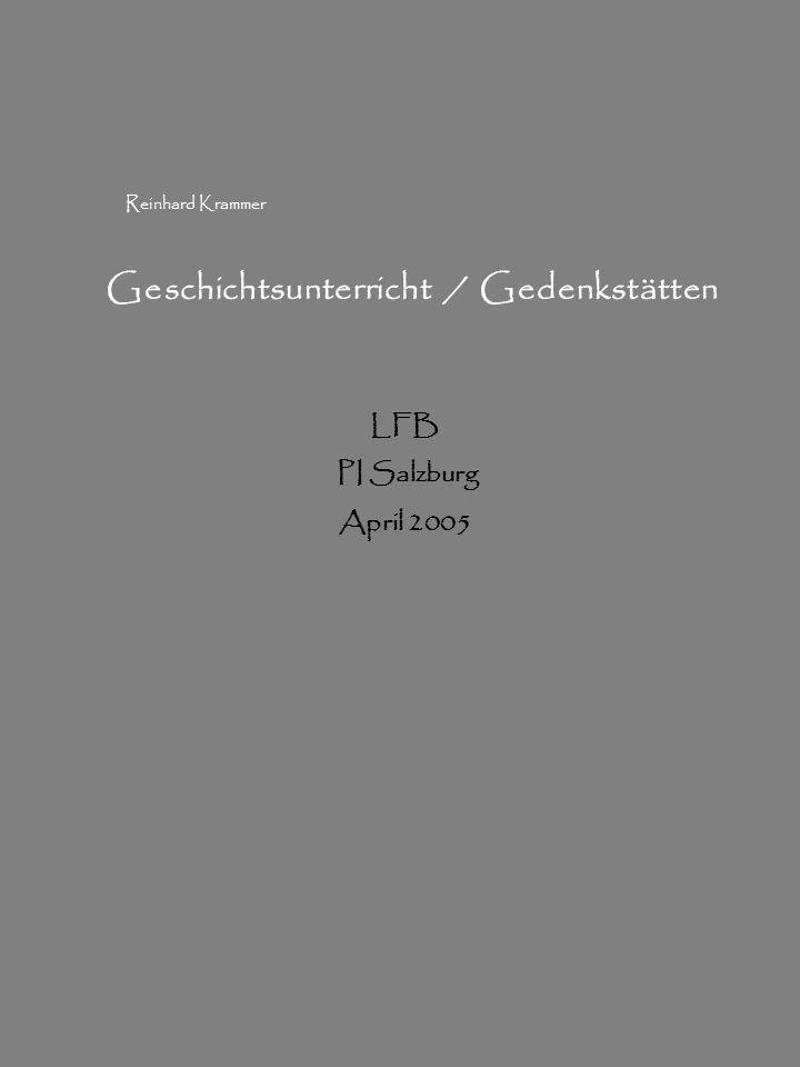 Geschichtsunterricht / Gedenkstätten LFB PI Salzburg April 2005 Reinhard Krammer