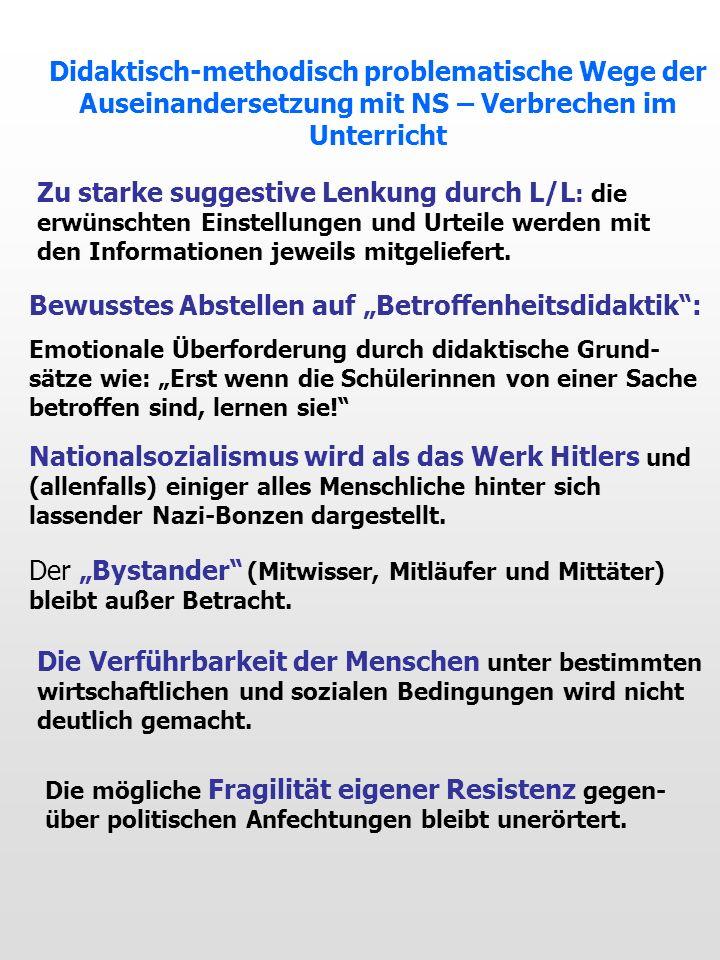 Didaktisch-methodisch problematische Wege der Auseinandersetzung mit NS – Verbrechen im Unterricht Zu starke suggestive Lenkung durch L/L : die erwüns