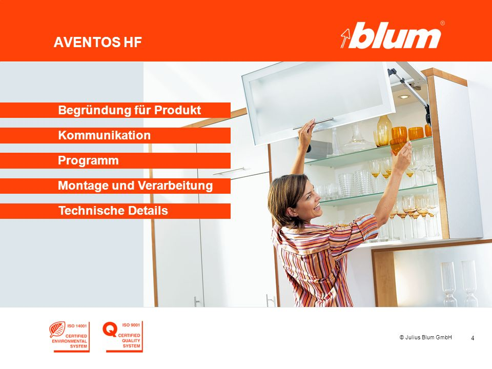 4 © Julius Blum GmbH AVENTOS HF Programm Kommunikation Begründung für Produkt Montage und Verarbeitung Technische Details