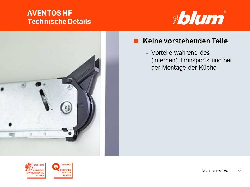 40 © Julius Blum GmbH AVENTOS HF Technische Details nKeine vorstehenden Teile -Vorteile während des (internen) Transports und bei der Montage der Küch