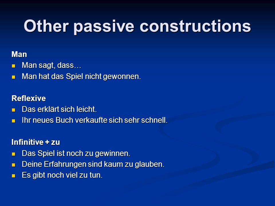 Other passive constructions Man Man sagt, dass… Man sagt, dass… Man hat das Spiel nicht gewonnen. Man hat das Spiel nicht gewonnen.Reflexive Das erklä