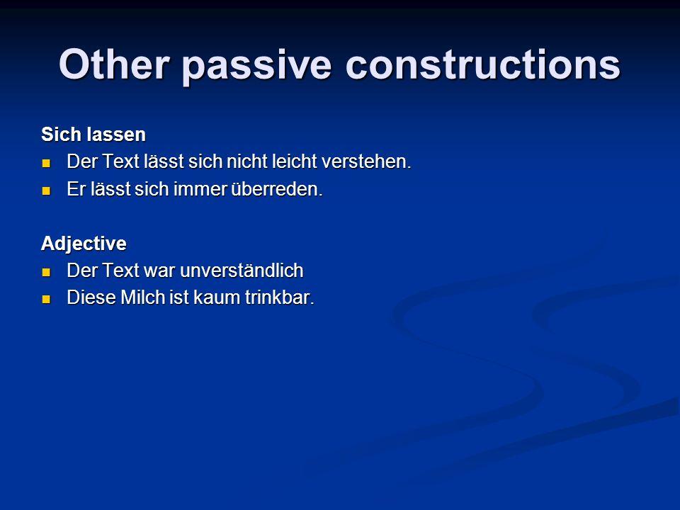 Other passive constructions Sich lassen Der Text lässt sich nicht leicht verstehen. Der Text lässt sich nicht leicht verstehen. Er lässt sich immer üb