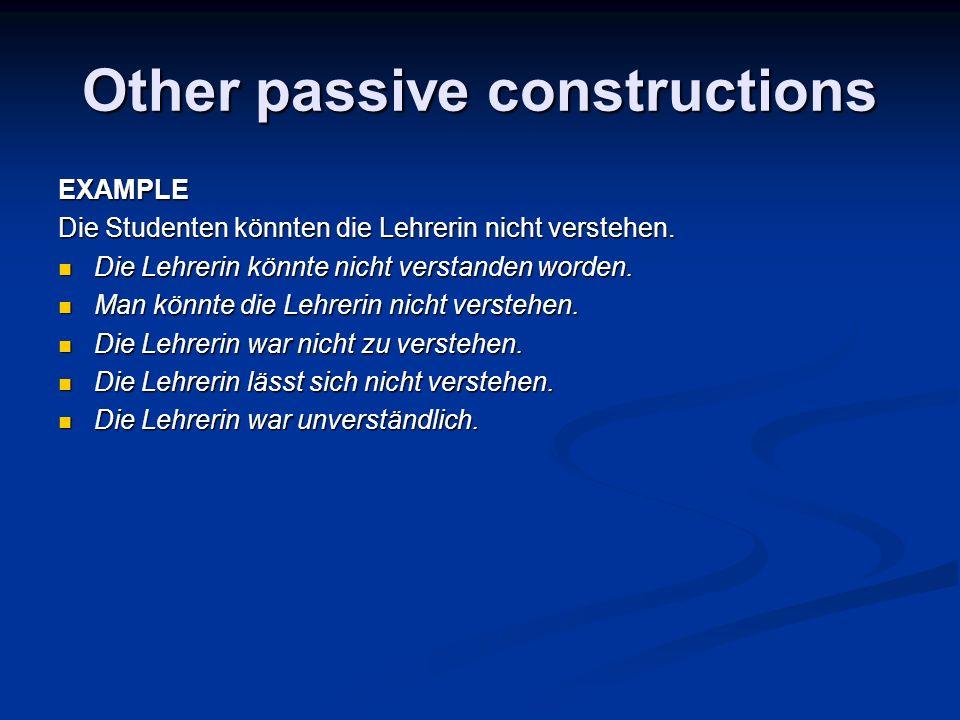 Other passive constructions EXAMPLE Die Studenten könnten die Lehrerin nicht verstehen. Die Lehrerin könnte nicht verstanden worden. Die Lehrerin könn