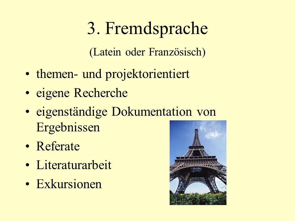 3. Fremdsprache (Latein oder Französisch) themen- und projektorientiert eigene Recherche eigenständige Dokumentation von Ergebnissen Referate Literatu