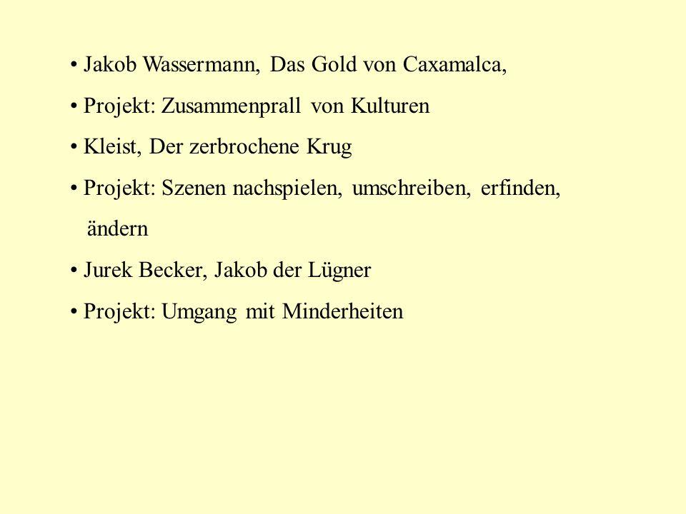 Jakob Wassermann, Das Gold von Caxamalca, Projekt: Zusammenprall von Kulturen Kleist, Der zerbrochene Krug Projekt: Szenen nachspielen, umschreiben, e
