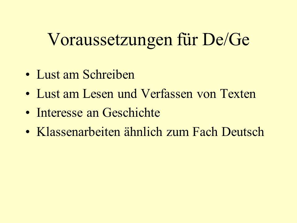 Voraussetzungen für De/Ge Lust am Schreiben Lust am Lesen und Verfassen von Texten Interesse an Geschichte Klassenarbeiten ähnlich zum Fach Deutsch