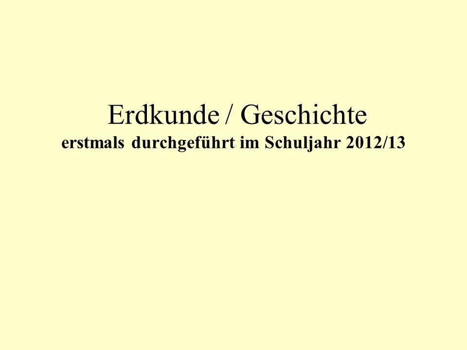 Erdkunde / Geschichte erstmals durchgeführt im Schuljahr 2012/13