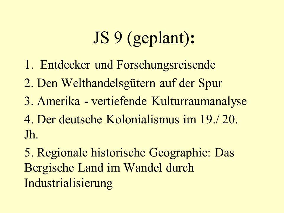 JS 9 (geplant): 1.Entdecker und Forschungsreisende 2. Den Welthandelsgütern auf der Spur 3. Amerika - vertiefende Kulturraumanalyse 4. Der deutsche Ko