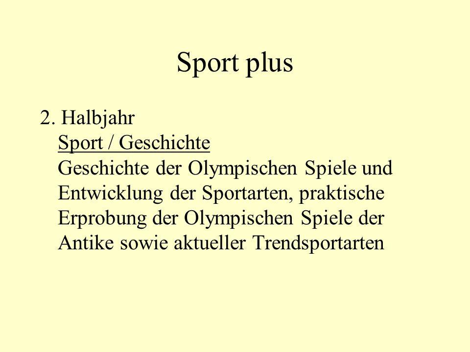 Sport plus 2. Halbjahr Sport / Geschichte Geschichte der Olympischen Spiele und Entwicklung der Sportarten, praktische Erprobung der Olympischen Spiel