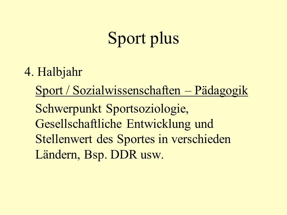 Sport plus 4. Halbjahr Sport / Sozialwissenschaften – Pädagogik Schwerpunkt Sportsoziologie, Gesellschaftliche Entwicklung und Stellenwert des Sportes